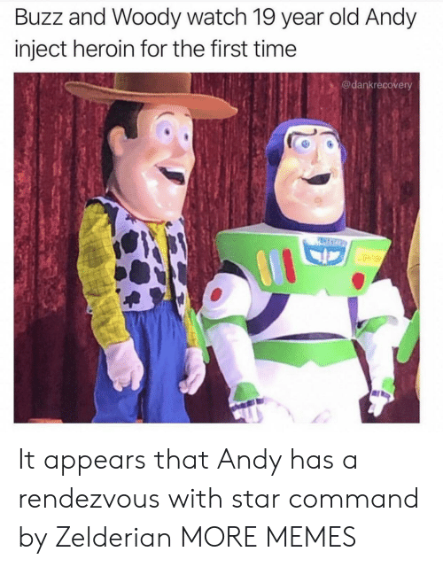 Inject: Buzz and Woody watch 19 year old Andy  inject heroin for the first time  @dankrecovery  PASCO It appears that Andy has a rendezvous with star command by Zelderian MORE MEMES