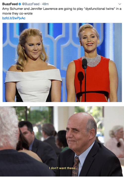 "Amy Schumer, Jennifer Lawrence, and Twins: BuzzFeed @BuzzFeed 48m  Amy Schumer and Jennifer Lawrence are going to play ""dysfunctional twins"" in a  movie they co-wrote  bzfd.it/2wPjvAc   I don't want these"