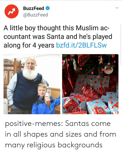 Memes, Muslim, and Tumblr: BuzzFeed  @BuzzFeed  A little boy thought this Muslim ac-  countant was Santa and he's played  along for 4 years bzfd.it/2BLFLSw positive-memes:  Santas come in all shapes and sizes and from many religious backgrounds