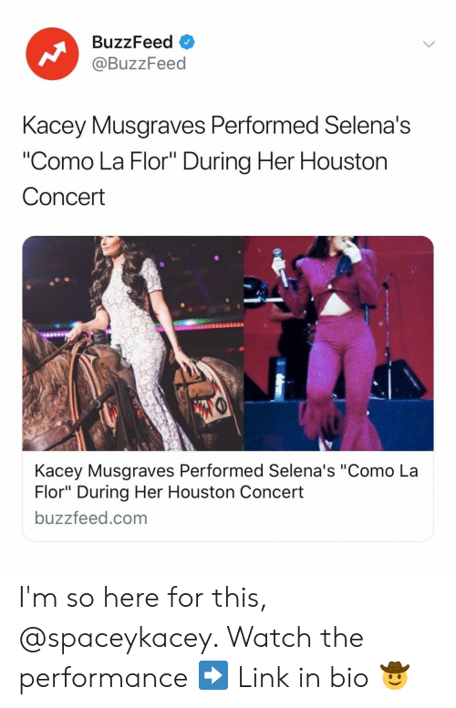 """Buzzfeed, Houston, and Link: BuzzFeed  @BuzzFeed  Kacey Musaraves Performed Selena's  """"Como La Flor"""" During Her Houston  Concert  Kacey Musgraves Performed Selena's """"Como La  Flor"""" During Her Houston Concert  buzzfeed.com I'm so here for this, @spaceykacey. Watch the performance ➡️ Link in bio 🤠"""