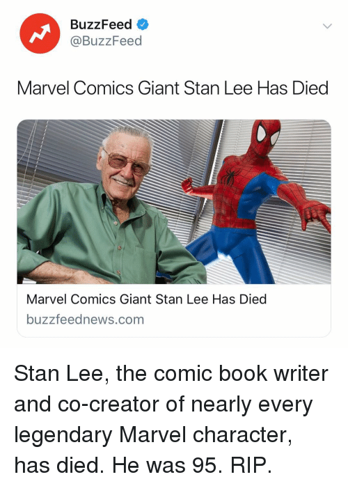 Marvel Comics, Stan, and Stan Lee: BuzzFeed  @BuzzFeed  Marvel Comics Giant Stan Lee Has Died  Marvel Comics Giant Stan Lee Has Diec  buzzfeednews.com Stan Lee, the comic book writer and co-creator of nearly every legendary Marvel character, has died. He was 95. RIP.