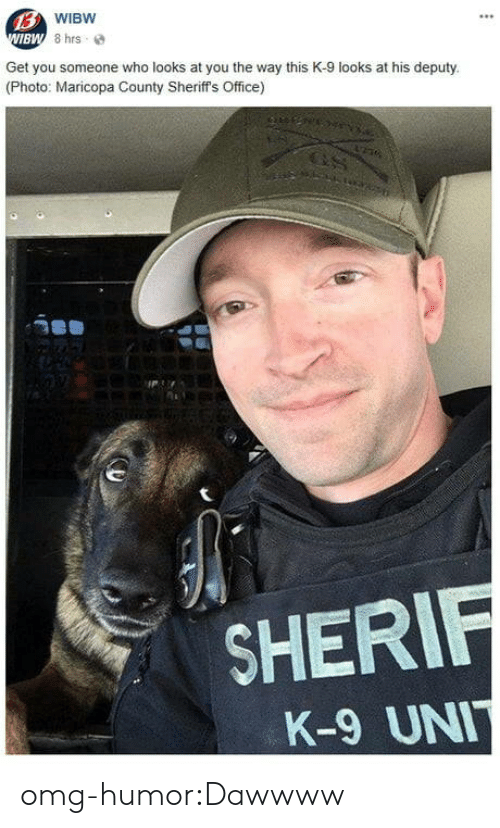 sher: BW  Get you someone who looks at you the way this K-9 looks at his deputy  (Photo: Maricopa County Sheriff's Office)  SHER  K-9 UN omg-humor:Dawwww