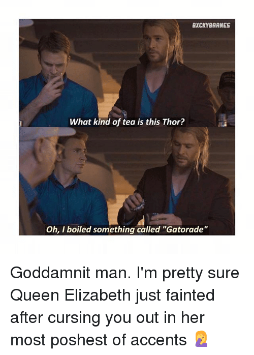 "Gatorade, Memes, and Queen Elizabeth: BXCKY BARNES  What kind of tea is this Thor?  Oh, I boiled something called ""Gatorade"" Goddamnit man. I'm pretty sure Queen Elizabeth just fainted after cursing you out in her most poshest of accents 🤦‍♀️"