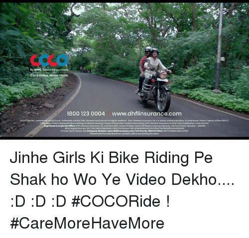 Bike Riding, Girls, and Video: By DHFL Gonoral insuranco  Care more. Havo moro.  1800 123 0004  www.dhflinsurance.com  Nome daployed obove belongs to Dewean Housing Finonce Corporotion Umited and used by DHEL Genoriol Inturance Umited with modfication under license.  visa Cempeny Websiee: www Jinhe Girls Ki Bike Riding Pe Shak ho Wo Ye Video Dekho.... :D :D :D #COCORide ! #CareMoreHaveMore