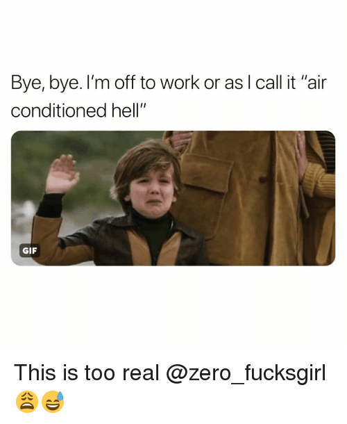 "Im Off: Bye, bye. I'm off to work or as I call it ""air  conditioned hell""  GIF This is too real @zero_fucksgirl 😩😅"