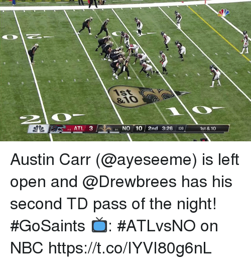 Memes, Austin, and 🤖: c(  1St  &10  46 ATL 3  1 NO 10 2nd 3:26 :08  1st & 10  9-1 Austin Carr (@ayeseeme) is left open and @Drewbrees has his second TD pass of the night! #GoSaints  📺: #ATLvsNO on NBC https://t.co/IYVI80g6nL