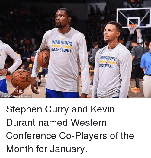 Baseballisms: c NBAE/Getty Images  WARRIORS  BASKETBALL  WARATORS  BASEBALL Stephen Curry and Kevin Durant named Western Conference Co-Players of the Month for January.