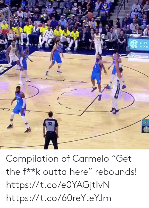 "Outta: C o  32 Compilation of Carmelo ""Get the f**k outta here"" rebounds! https://t.co/e0YAGjtIvN https://t.co/60reYteYJm"