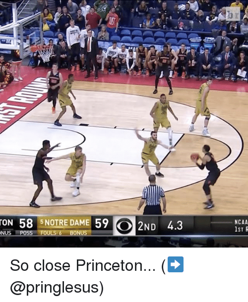 "Sports, Princeton, and Nus: C'  ON 58 5NOTRE DAME 59( 2ND 4.3  ON 58 5NOTRE DAME 5902ND 4.3  NCAA  1ST R  NUS -POSS FOULSr-BONUS"" So close Princeton... (➡️ @pringlesus)"