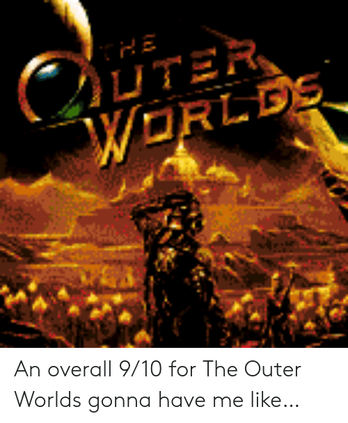 For, Like, and Overall: C  UTER  WORLDS An overall 9/10 for The Outer Worlds gonna have me like…