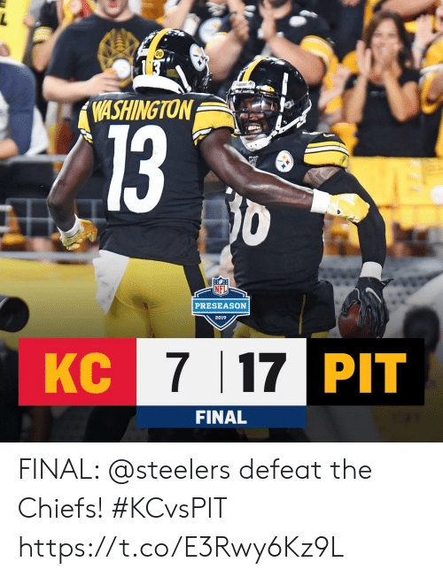 Memes, Chiefs, and Steelers: C13  WASHINGTON  0  PRESEASON  2019  KC 7 17 PIT  FINAL FINAL: @steelers defeat the Chiefs! #KCvsPIT https://t.co/E3Rwy6Kz9L