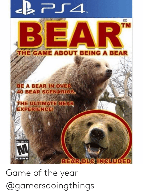 Memes, The Game, and Bear: C40  TM  BEAR  THE GAME ABOUT BEING A BEAR  BE A BEAR IN OVER  40 BEAR SCENARIOS  FHE ULTIMATE BEAR  EXPERIENCE!  MATURE 14  ESRB  BEAR DEC INCLUDED Game of the year @gamersdoingthings
