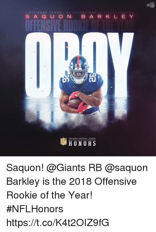 Football, Memes, and Giants: Ca  1,307 RUSH YARDS 9 1 RECEPTIONS 15 TOUCHDOWN S  S AQ U O N B ARK L E Y  עב  NATIONAL FOOTBALL LEAGUE  HONORS Saquon!   @Giants RB @saquon Barkley is the 2018 Offensive Rookie of the Year! #NFLHonors https://t.co/K4t2OIZ9fG