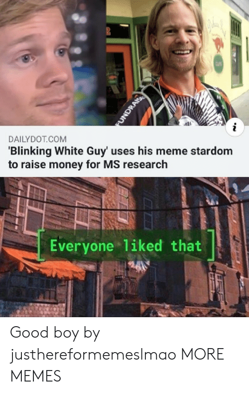 Dank, Meme, and Memes: CAF  i  DAILYDOT COM  'Blinking White Guy' uses his meme stardom  to raise money for MS research  Everyone 1iked that  FUNDRAIS Good boy by justhereformemeslmao MORE MEMES