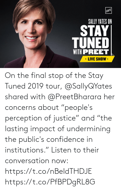 """Impact Of: CAFE  SALLY YATES ON  STAY  TUNED  WITH PREET  LIVE SHOW * On the final stop of the Stay Tuned 2019 tour, @SallyQYates shared with @PreetBharara her concerns about """"people's perception of justice"""" and """"the lasting impact of undermining the public's confidence in institutions.""""  Listen to their conversation now: https://t.co/nBeIdTHDJE https://t.co/PfBPDgRL8G"""