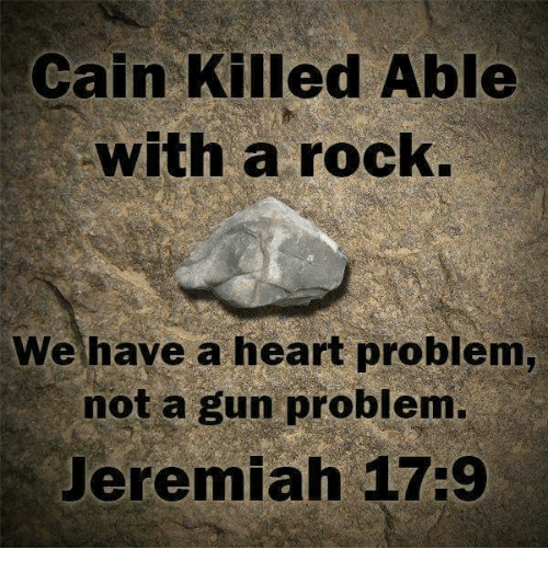 Memes, Heart, and 🤖: Cain Killed Able  with a rock.  We have a heart problem,  not a gun problem.  Jeremiah 17:9