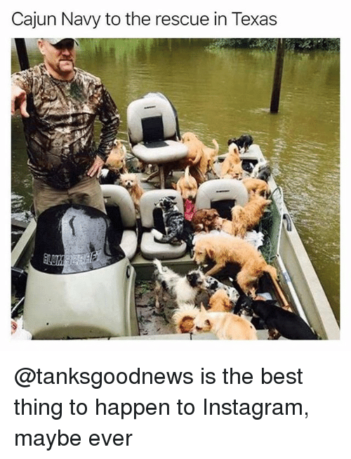 cajun: Cajun Navy to the rescue in Texas @tanksgoodnews is the best thing to happen to Instagram, maybe ever