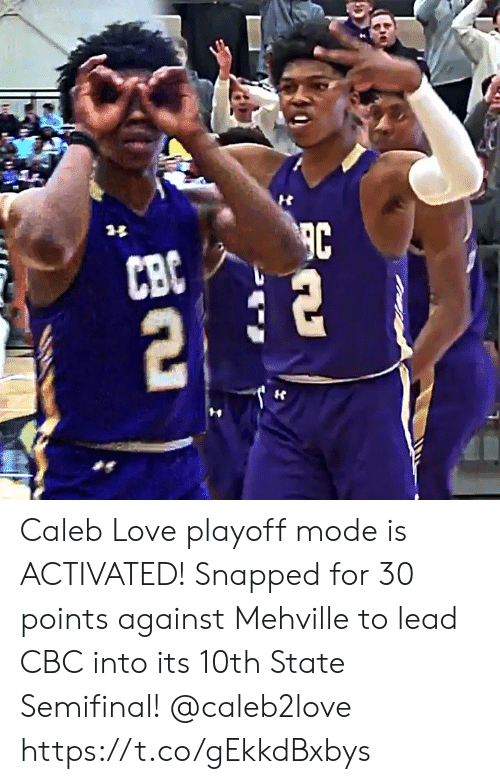 Love, Memes, and 🤖: Caleb Love playoff mode is ACTIVATED! Snapped for 30 points against Mehville to lead CBC into its 10th State Semifinal! @caleb2love https://t.co/gEkkdBxbys