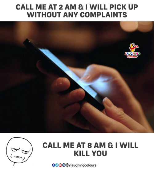 Indianpeoplefacebook, Will, and You: CALL ME AT 2 AM & I WILL PICK UP  WITHOUT ANY COMPLAINTS  AUGHING  CALL ME AT 8 AM & I WILL  KILL YOU  0OOO/laughingcolours
