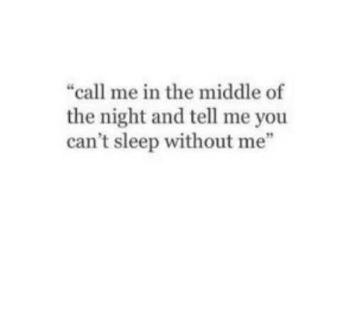 "The Middle, Sleep, and You: ""call me in the middle of  the night and tell me you  can't sleep without me"""