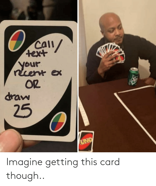 Text: Call/  text  your  rcent ex  OR  draw  25  UNO Imagine getting this card though..