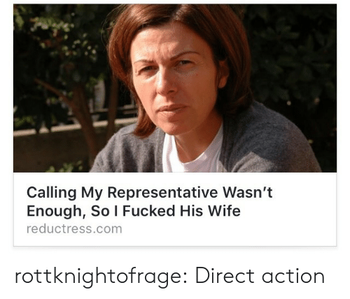 Target, Tumblr, and Blog: Calling My Representative Wasn't  Enough, So I Fucked His Wife  reductress.comm rottknightofrage: Direct action