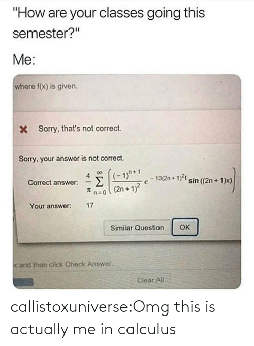 Actually: callistoxuniverse:Omg this is actually me in calculus