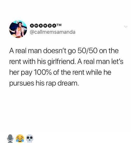 Rap, Girlfriend, and Hood: @callmemsamanda  A real man doesn't go 50/50 on the  rent with his girlfriend. A real man let's  her pay 100% of the rent while he  pursues his rap dream 🎙😂💀