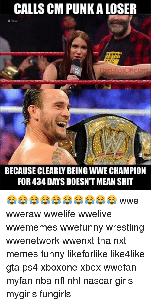 Funnyes: CALLS CMPUNKA LOSER  RAW  oldiotofldiots  BECAUSE CLEARLY BEING WWE CHAMPION  FOR 434 DAYS DOESNTMEAN SHIT 😂😂😂😂😂😂😂😂😂😂 wwe wweraw wwelife wwelive wwememes wwefunny wrestling wwenetwork wwenxt tna nxt memes funny likeforlike like4like gta ps4 xboxone xbox wwefan myfan nba nfl nhl nascar girls mygirls fungirls