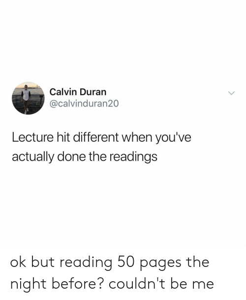 Relatable, Pages, and Reading: Calvin Duran  @calvinduran20  Lecture hit different when you've  actually done the readings ok but reading 50 pages the night before? couldn't be me