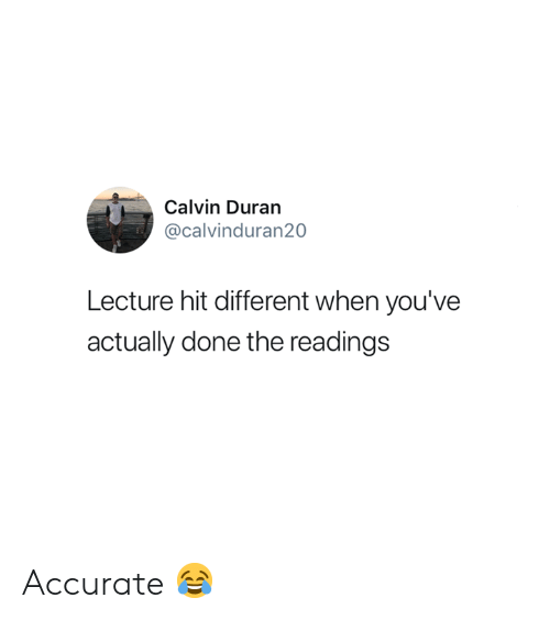 Calvin, Done, and Different: Calvin Duran  @calvinduran20  Lecture hit different when you've  actually done the readings Accurate 😂