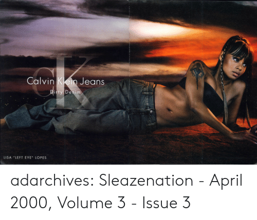 "Tumblr, Blog, and Http: Calvin Kel Jeans  ty Denim  LISA ""LEFT EYE"" LOPES adarchives:  Sleazenation - April 2000, Volume 3 - Issue 3"