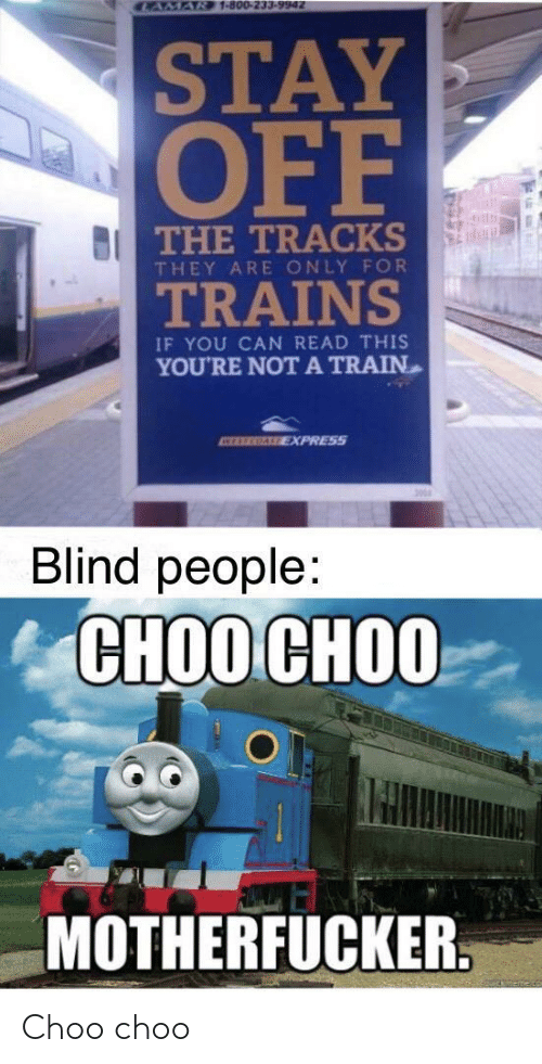 motherfucker: CAMAR 1-800-233-9942  STAY  OFF  BI THE TRACKS  THEY ARE ONLY FOR  TRAINS  IF YOU CAN READ THIS  YOU'RE NOTA TRAIN  ATEREGALE EXPRESS  Blind people:  СНОО СНОО  MOTHERFUCKER. Choo choo