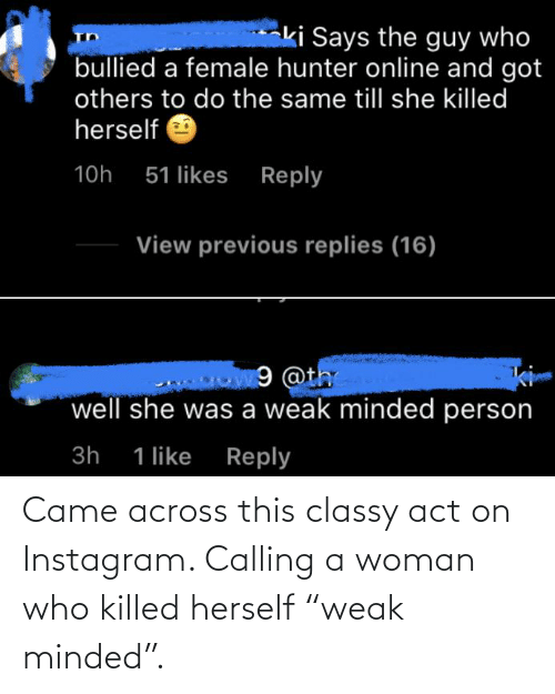 """Herself: Came across this classy act on Instagram. Calling a woman who killed herself """"weak minded""""."""