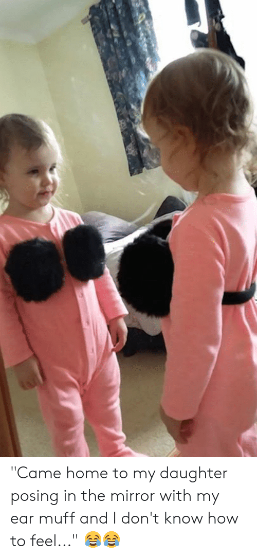 """Dank, Home, and How To: """"Came home to my daughter posing in the mirror with my ear muff and I don't know how to feel..."""" 😂😂"""