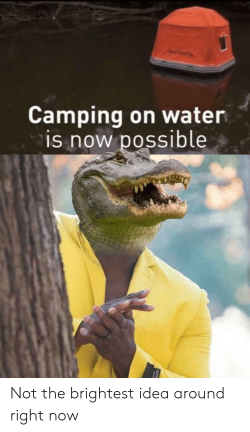 Water, Idea, and Now: Camping on water  is now possible Not the brightest idea around right now