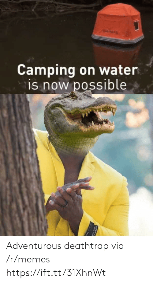 Memes, Water, and Super: Camping on water  is now possible  SUPER 11 Adventurous deathtrap via /r/memes https://ift.tt/31XhnWt