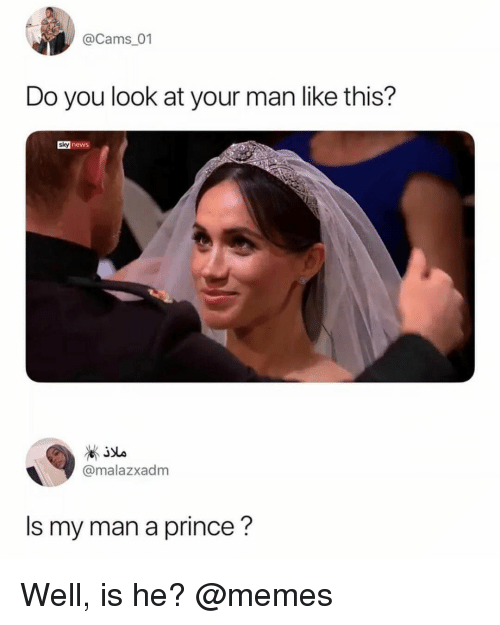 Memes, News, and Prince: @Cams_01  Do you look at your man like this?  sky news  @malazxadm  Is my man a prince? Well, is he? @memes