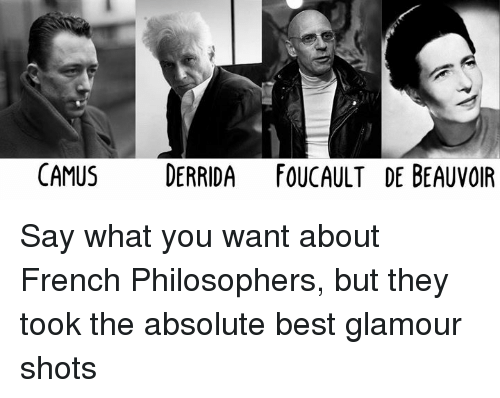 glamour shots: CAMUS  DERRIDA FOUCAULT DE BEAUVOIR Say what you want about French Philosophers, but they took the absolute best glamour shots