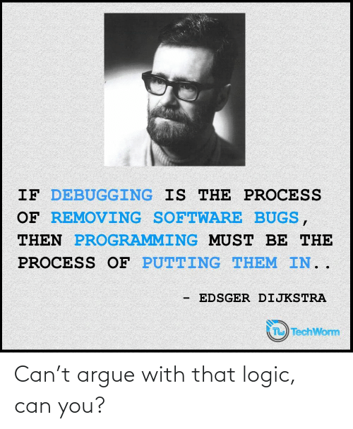 Arguing: Can't argue with that logic, can you?