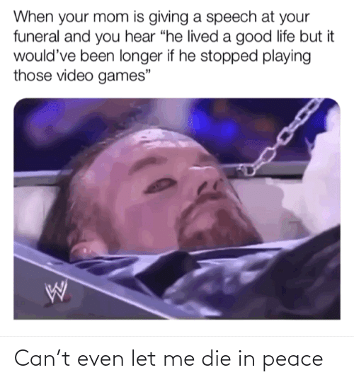 die: Can't even let me die in peace