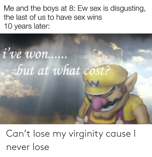 Virginity: Can't lose my virginity cause I never lose