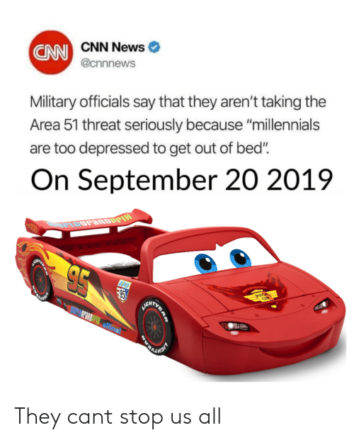 "cnn.com, News, and Millennials: CAN CNN News  @cnnnews  Military officials say that they aren't taking the  Area 51 threat seriously because ""millennials  are too depressed to get out of bed""  On September 20 2019  PIH  GATY  95  VGKTURE  ASTON  CUP  HIGHTVP They cant stop us all"
