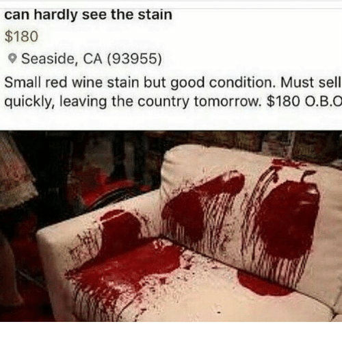 Wine, Good, and Tomorrow: can hardly see the stain  $180  e Seaside, CA (93955)  Small red wine stain but good condition. Must sell  quickly, leaving the country tomorrow. $180 0.B.0