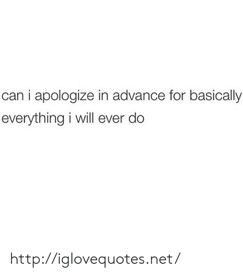 i apologize: can i apologize in advance for basically  everything i will ever do http://iglovequotes.net/