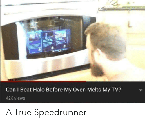 Halo, True, and Can: Can I Beat Halo Before My Oven Melts My TV?  42K views A True Speedrunner