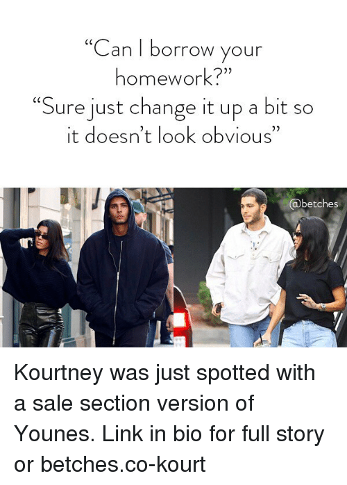 """Link, Homework, and Girl Memes: """"Can I borrow your  homework?""""  """"Sure just change it up a bit so  it doesn't look obvious""""  @betches Kourtney was just spotted with a sale section version of Younes. Link in bio for full story or betches.co-kourt"""