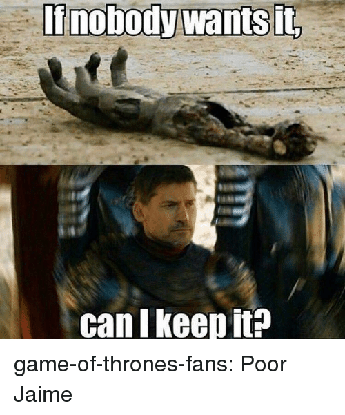 Game of Thrones, Tumblr, and Blog: can I keep it? game-of-thrones-fans:  Poor Jaime