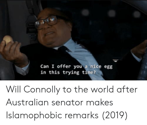 senator: Can I offer you a nice egg  in this trying time? Will Connolly to the world after Australian senator makes Islamophobic remarks (2019)