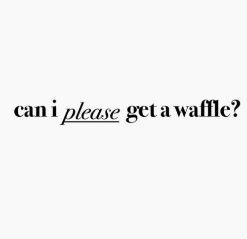 Can, Waffle, and Get: can i please get a waffle?